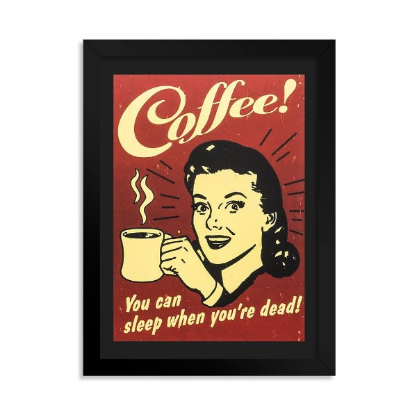 Quadro Decorativo Café - You can sleep when you're dead!