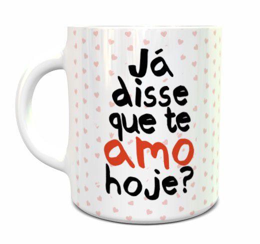 Caneca Dia Dos Namorados - Já Disse Que Te Amo Hoje?