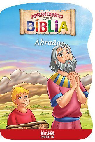 Aprendendo Com A Biblia - Abraao - Bicho Esperto