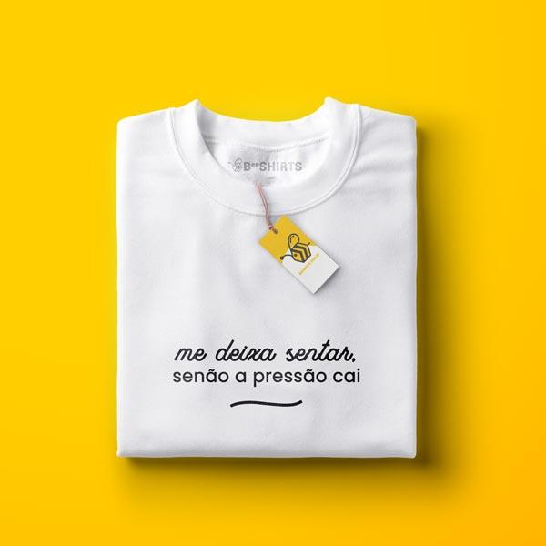 camiseta com frase - me deixa sentar, senão minha pressão cai
