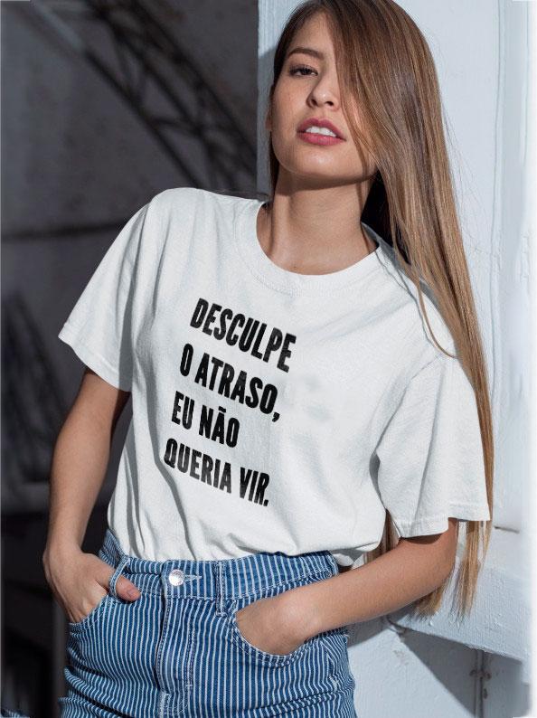 Camisetas com frases - Desculpa o atraso eu não queria vir