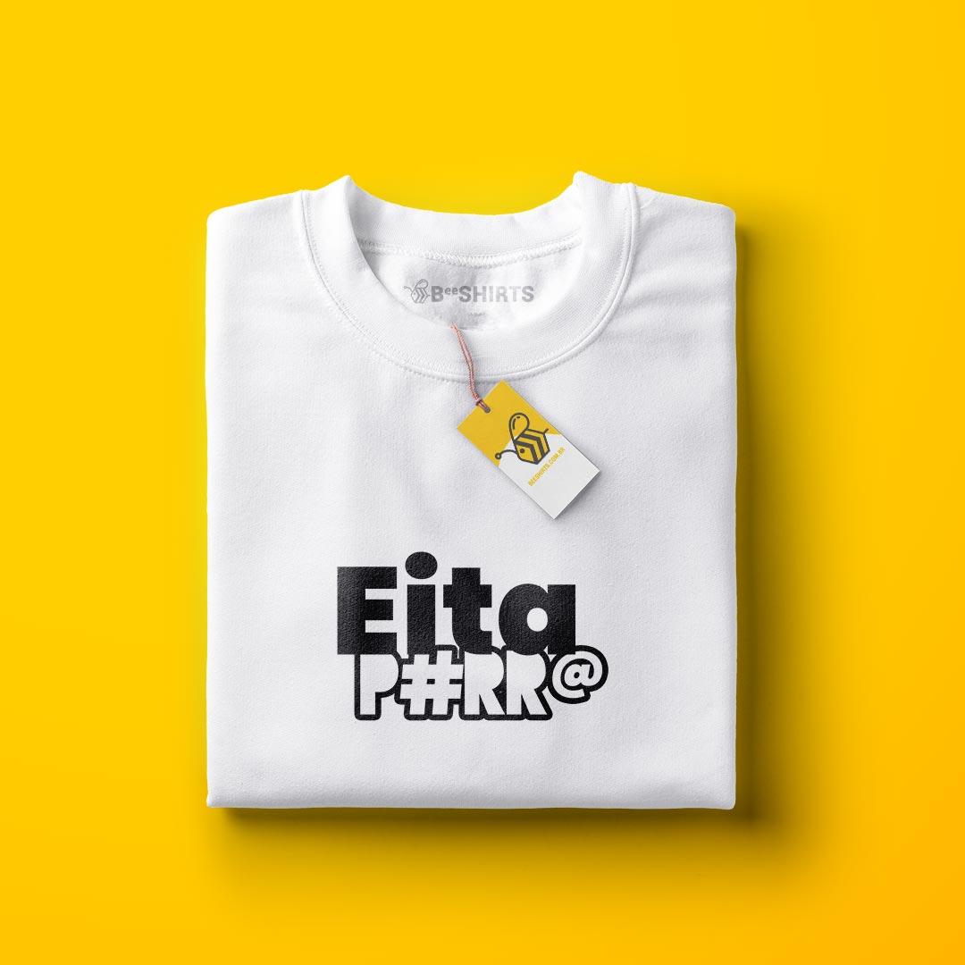 Eita POrra - Camiseta com Frase Eita P#RR@