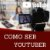 Como ser Youtuber - Imagem 1
