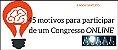 45 Motivos para participar de um Congresso on line [GRATUITO] - Imagem 1