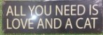 Placa All You Need Is Love  And A Cat - Imagem 1
