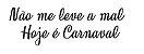 Flahs tattoo -  Não me leve a mal hoje é carnaval  - Imagem 1