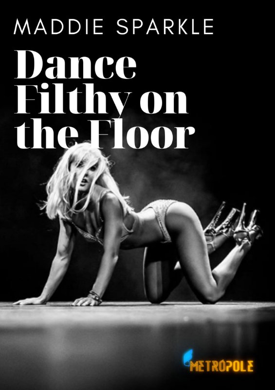 DANCE FILTHY ON THE FLOOR - MADDIE SPARKLE (07/03 - 14H30M)