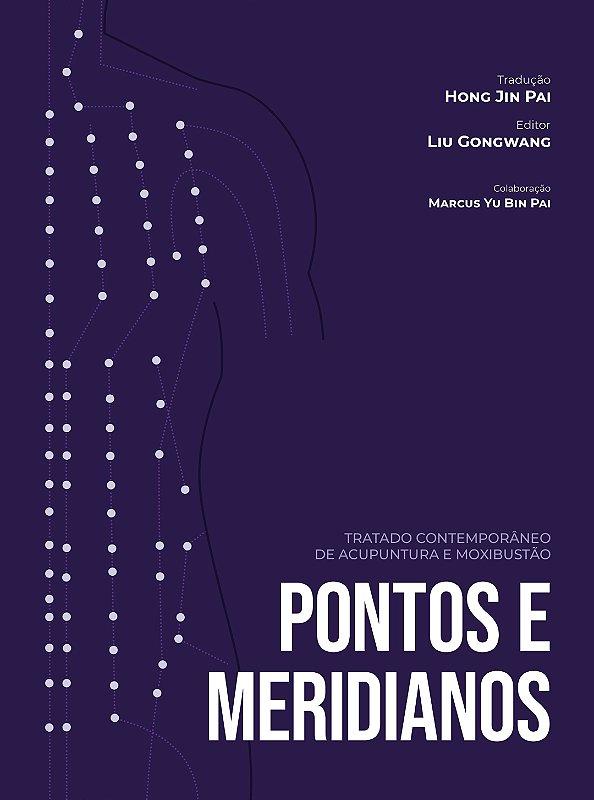 Livro Pontos e Meridianos - Tratado Contemporâneo de Acupuntura e Moxibustão