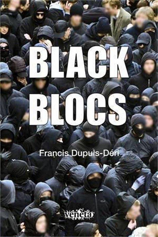 LIVRO BLACK BLOCS FRANCIS DUPUIS-DÉRI EDITORA VENETA LACRADO