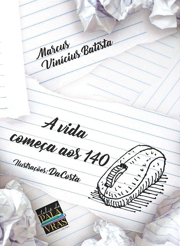 A vida começa aos 140 (Autor: Marcus Vinicius Batista)