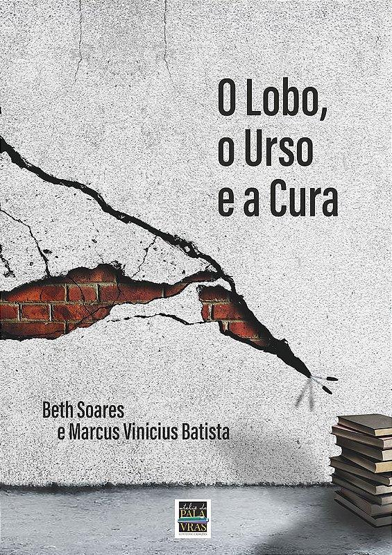 O Lobo, o Urso e a Cura: crônicas de uma luta contra o lúpus (Autores: Beth Soares e Marcus Vinicius Batista)