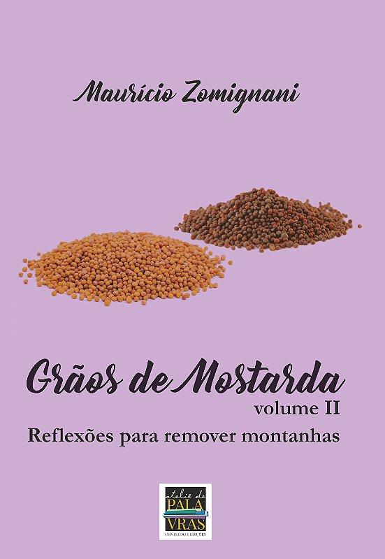 Grãos de Mostarda: reflexões para remover montanhas - volume II (Autor: Maurício Zomignani)