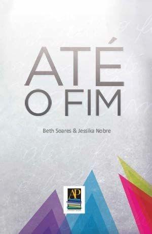 Até o Fim (Autoras: Beth Soares e Jéssika Nobre)