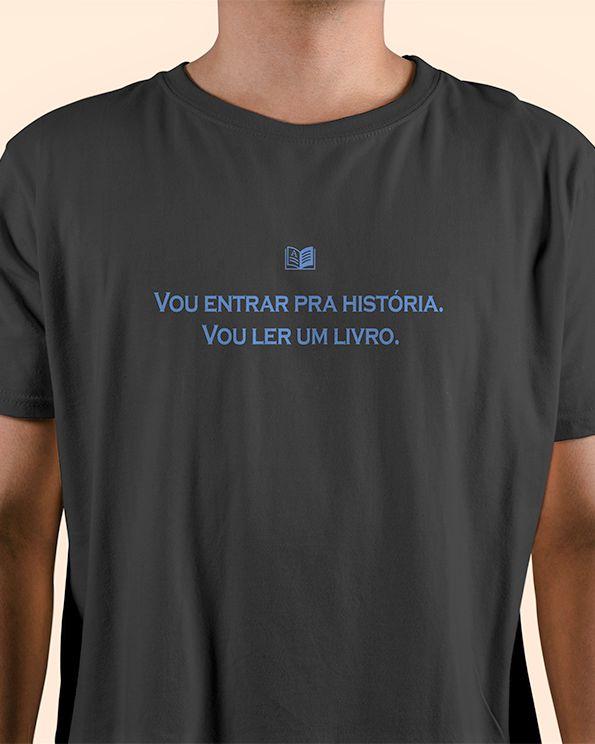 """Camiseta Literária - """"Vou entrar para a história"""""""