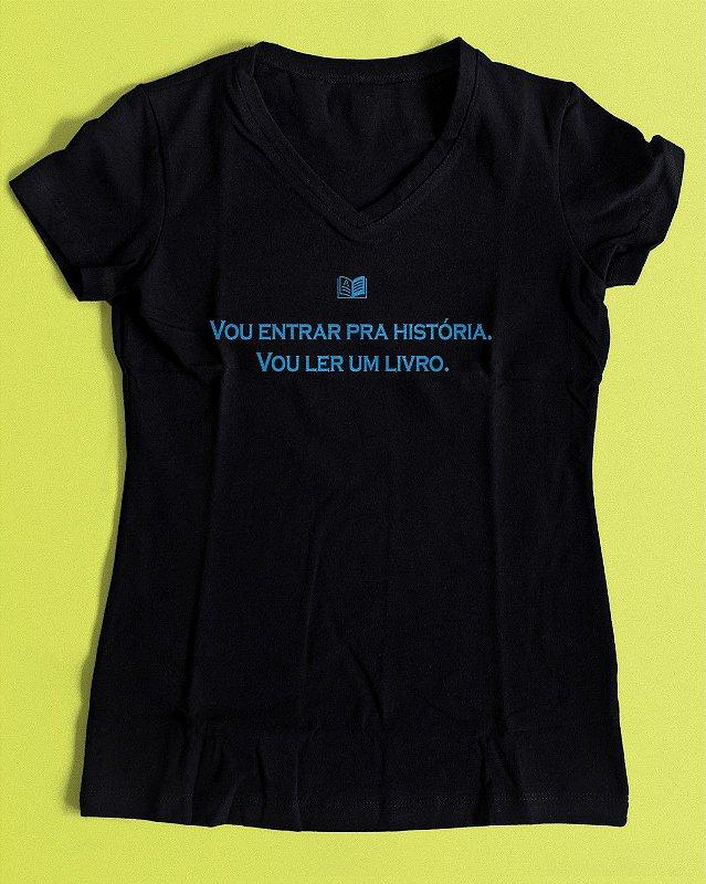 """Camiseta Literária Baby Look - """"Vou entrar para a história"""""""