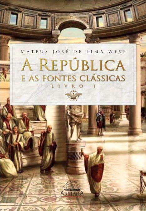 A REPÚBLICA E AS FONTES CLÁSSICAS -  Mateus José de Lima Wesp