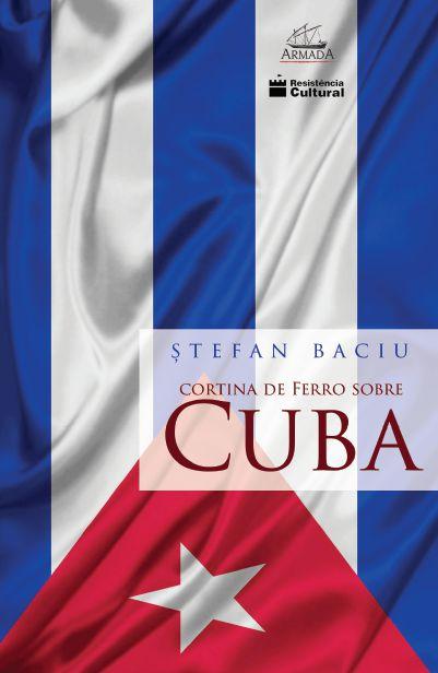 Cortina de Ferro Sobre Cuba -  Stefan Baciu