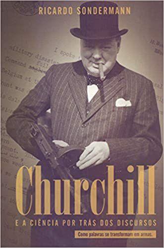 CHURCHILL E A CIÊNCIA POR TRÁS DOS DISCURSOS - Ricardo Sondermann