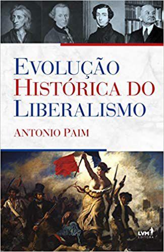 EVOLUÇÃO HISTÓRICA DO LIBERALISMO - Antonio Paim