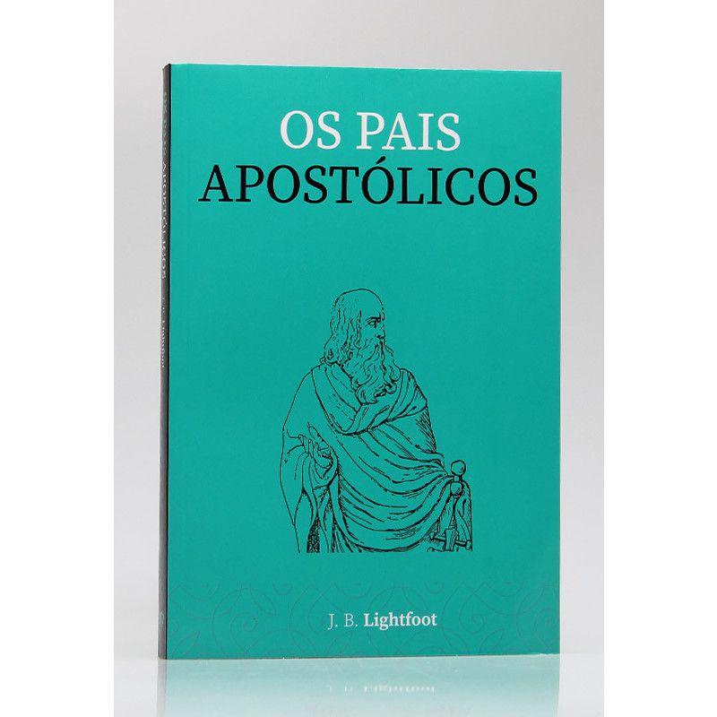 Os Pais Apostólicos   J.B. Lightfoot