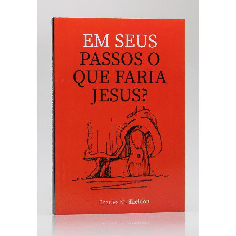 Em Seus Passos O Que Faria Jesus? | Charles M. Sheldon | Principis