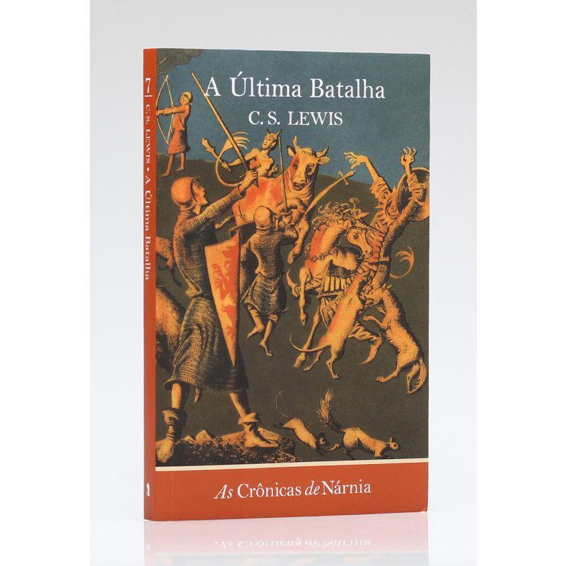 As Crônicas de Nárnia | A Última Batalha | Vol. 7 | C. S. Lewis