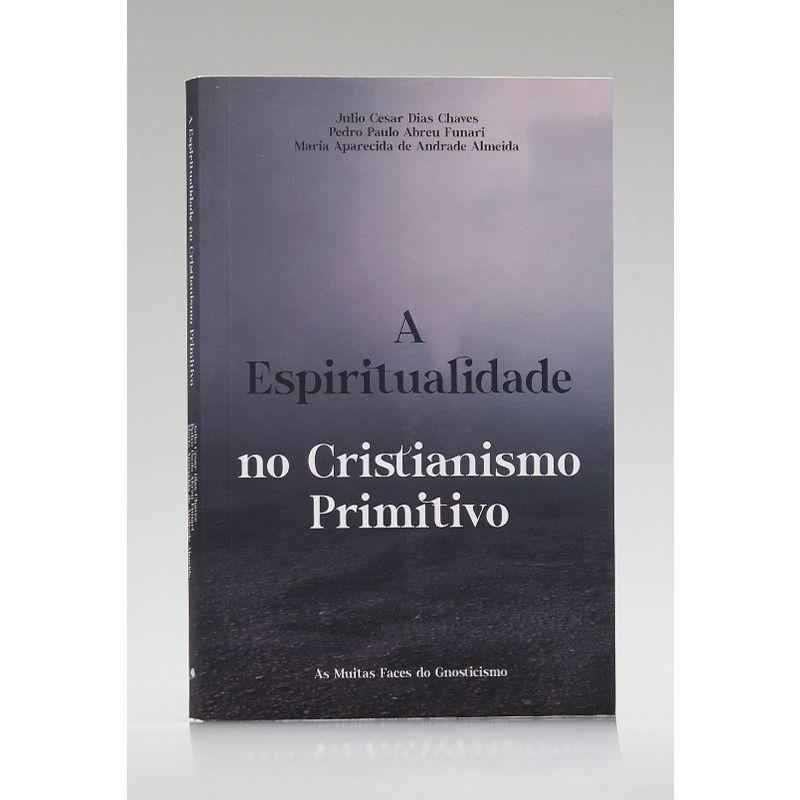 A Espiritualidade no Cristianismo Primitivo | Fonte Editorial
