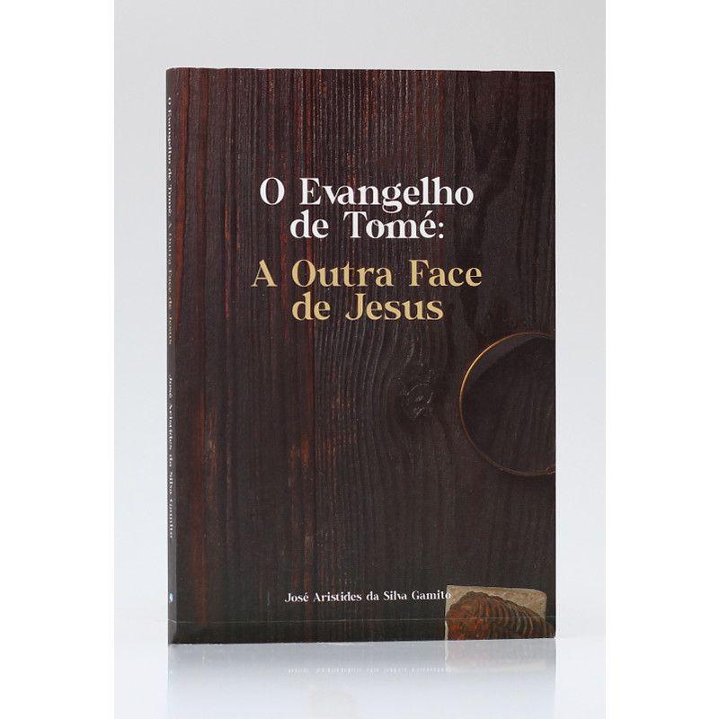 O Evangelho de Tomé: A Outra Face de Jesus | José Aristides da Silva Gamito