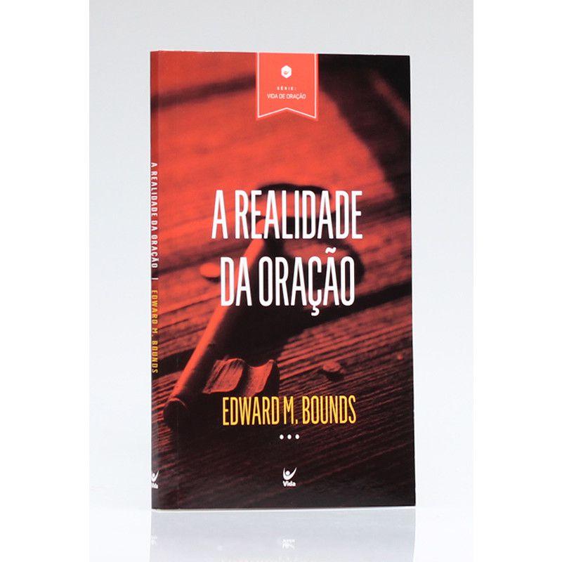 A Realidade da Oração | Série Vida de Oração | Edward M. Bounds