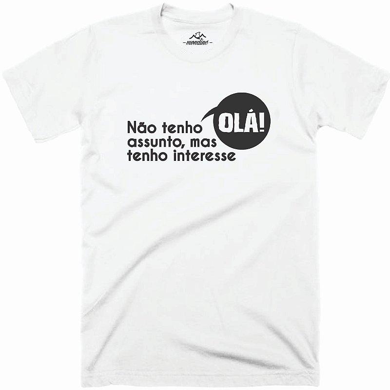 Camiseta - Não tenho assunto mas tenho interesse - Mondine