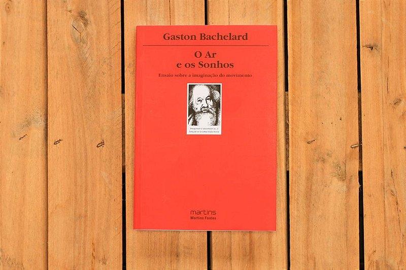 O Ar e os sonhos: ensaio sobre a imaginação do movimento - Gaston Bachelard
