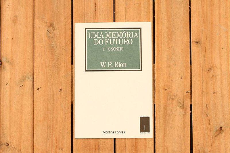 O Sonho: Memória do futuro - Wilfred Ruprecht Bion