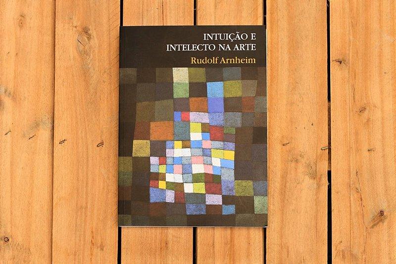 Intuição e intelecto na Arte - Rudolf Arnheim
