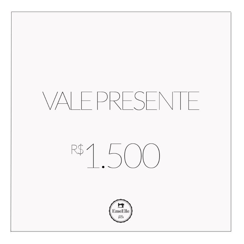 Vale Presente R$ 1.500,00