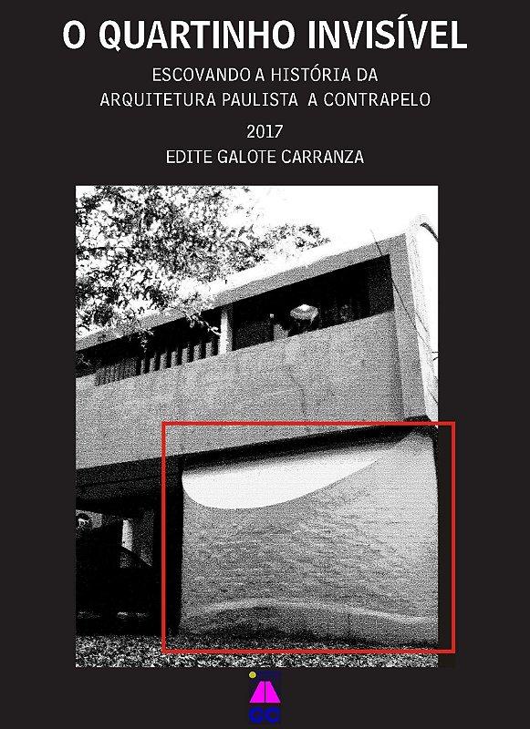 O quartinho invisível: escovando a história da arquitetura paulista a contrapelo