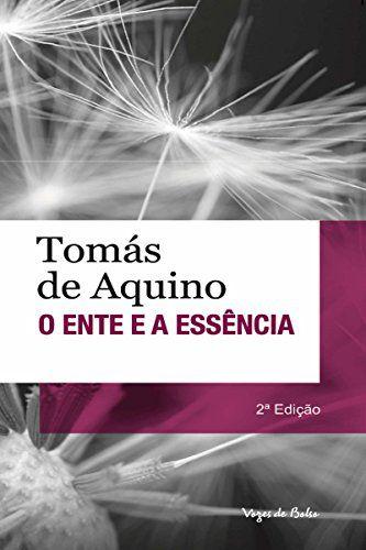 O Ente e a Essência - Tomás de Aquino - Tradução de Carlos Arthur do Nascimento