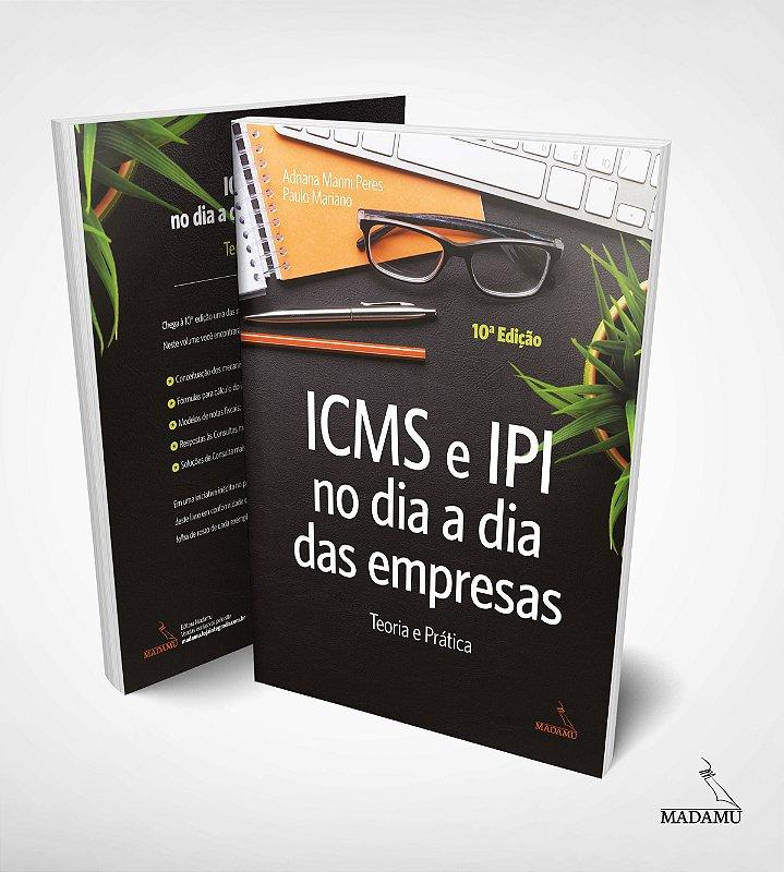 ICMS e IPI no dia a dia das empresas - teoria e prática - 10. Edição Atualizada | Adriana Manni Peres | Paulo Mariano