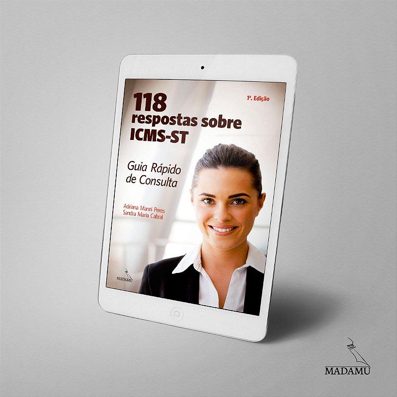 EBOOK - 118 respostas sobre ICMS-ST - Guia Rápido de Consulta | Adriana Manni Peres | Sandra Cabral