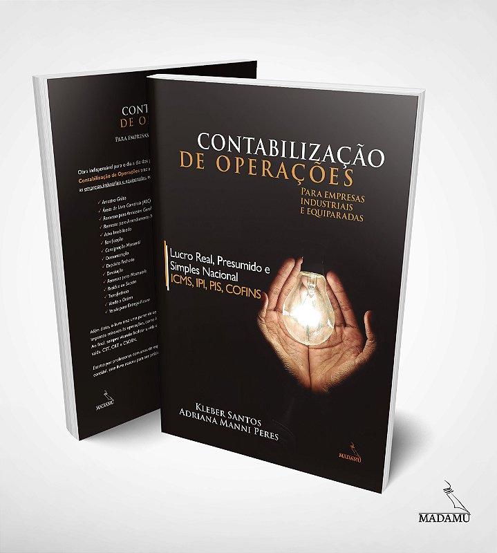 Contabilização de Operações - Empresas Industriais e Equiparadas - ICMS, IPI, PIS, COFINS | Adriana Manni Peres | Kleber Santos