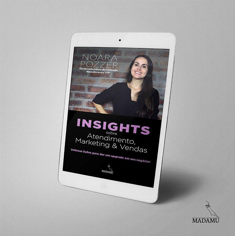 EBOOK - Insights sobre Atendimento, Marketing & Vendas - Noara Pozzer | Valiosas lições para dar um upgrade em seu negócio!