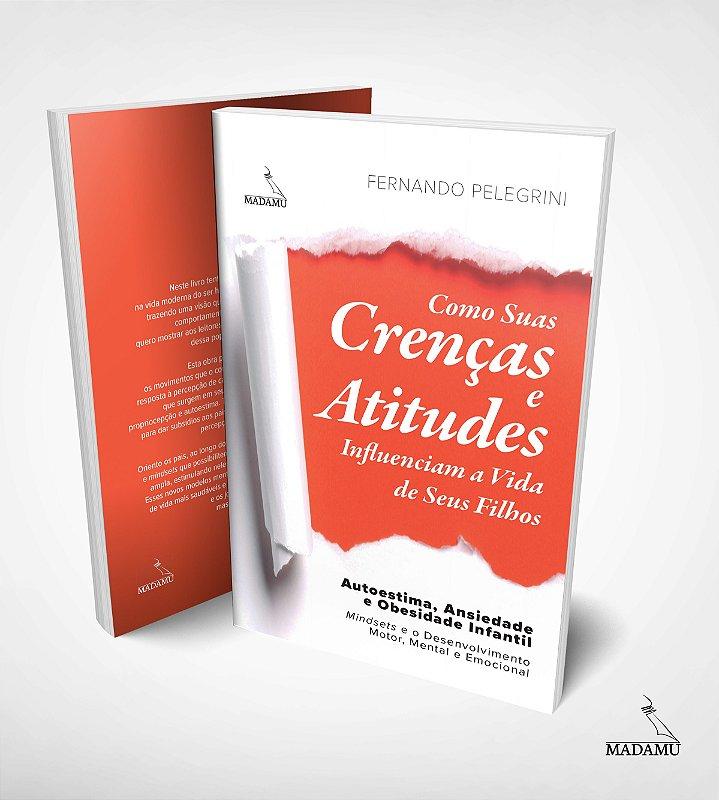 Como Suas Crenças e Atitudes Influenciam a Vida de Seus Filhos | Fernando Pelegrini