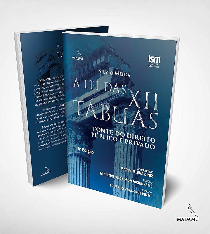 A Lei das XII Tábuas - Fonte do Direito Público e Privado - Silvio Meira - 6. edição