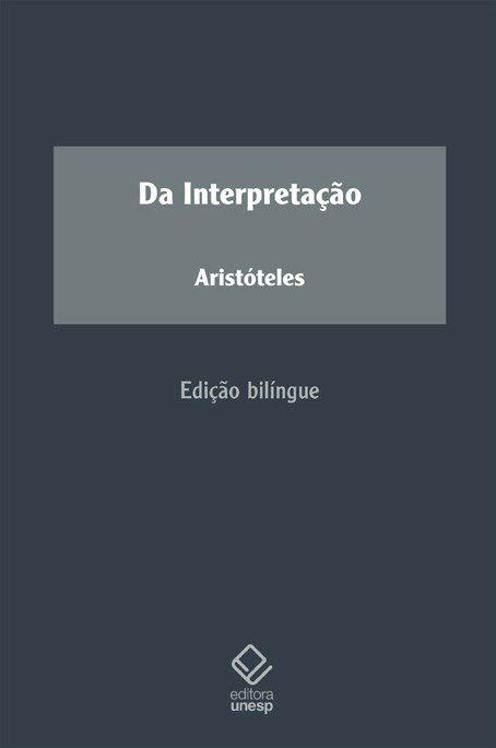 Da Interpretação | Aristóteles | Edição Bilíngue | Tradução de José Veríssimo Teixeira da Mata