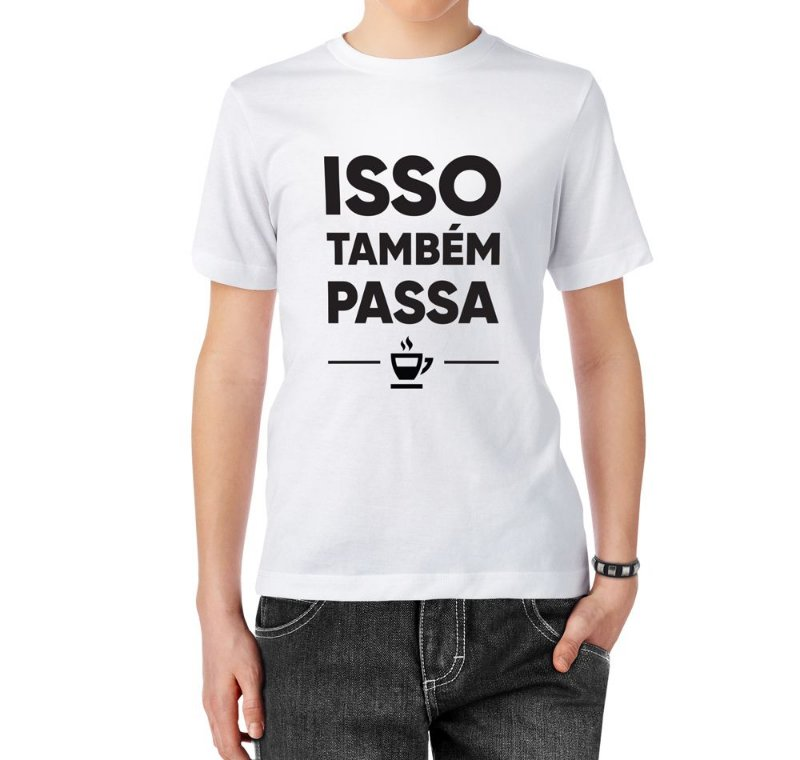 Camiseta Isso Também Passa Café