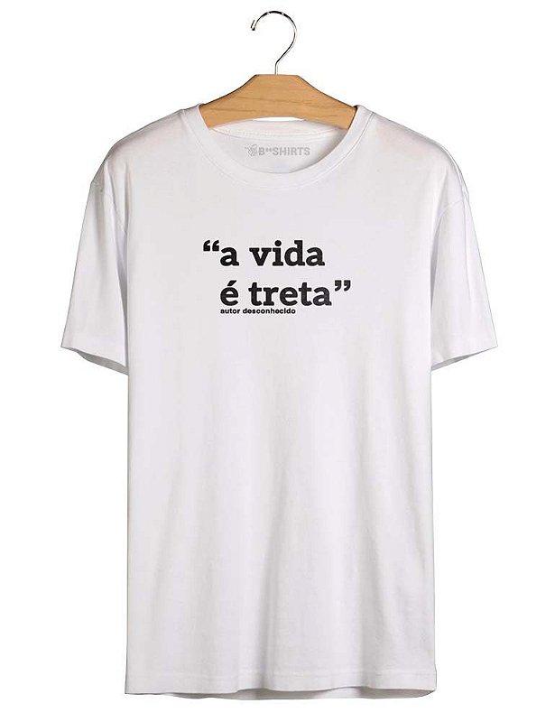 Camiseta com Frases da Vida - A Vida É Treta