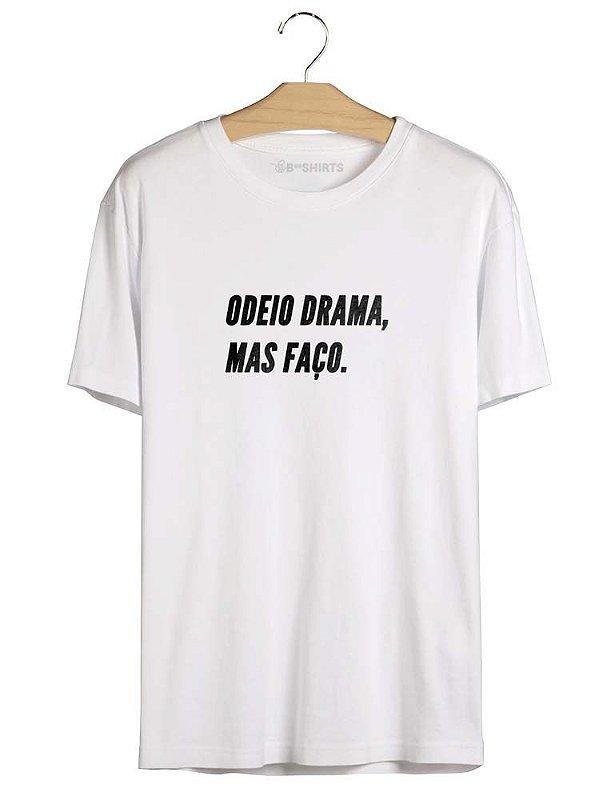 Camiseta com Frase Odeio Drama, Mas Faço
