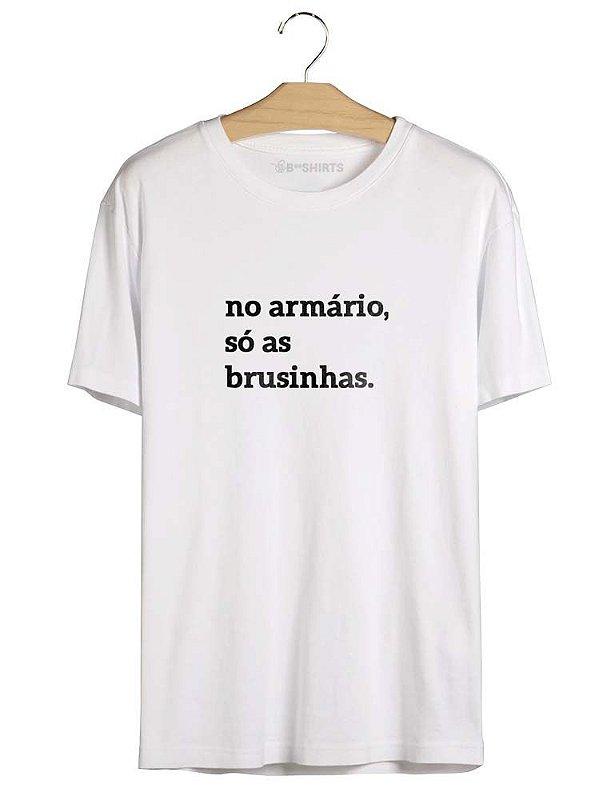 Camiseta com Frase No Armário, Só As brusinhas