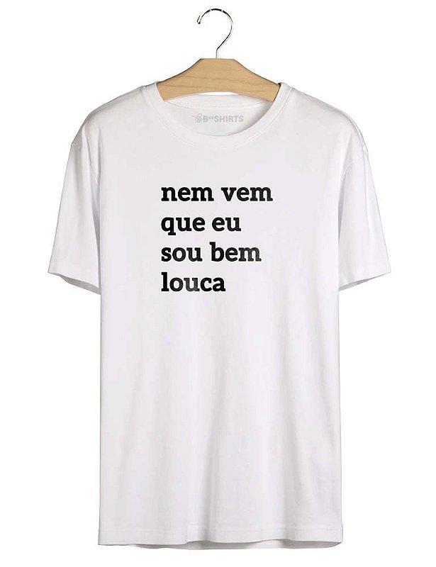 Camiseta Nem Vem Que Eu Sou Bem Louca