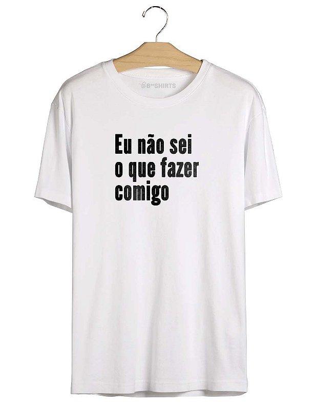 Camiseta com Frase Eu Não Sei O Que Fazer Comigo