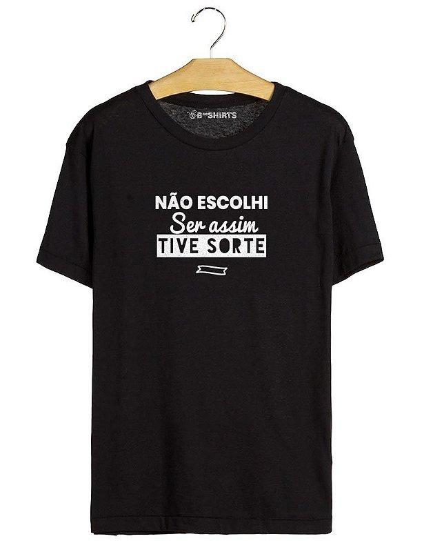 Camiseta Com Frase - Não Escolhi Ser Assim, Tive Sorte